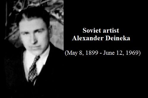 Soviet artist Alexander Deineka (May 8, 1899 - June 12, 1969)
