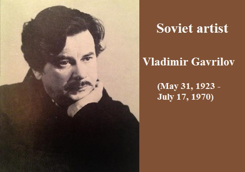 Soviet artist Vladimir Gavrilov (May 31, 1923 - July 17, 1970)