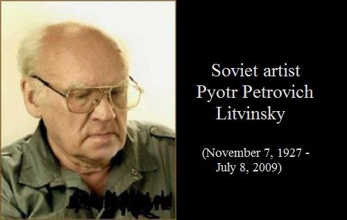 Soviet artist Pyotr Petrovich Litvinsky (November 7, 1927 - July 8, 2009)