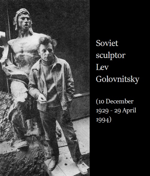 Soviet sculptor Lev Golovnitsky (10 December 1929 - 29 April 1994)