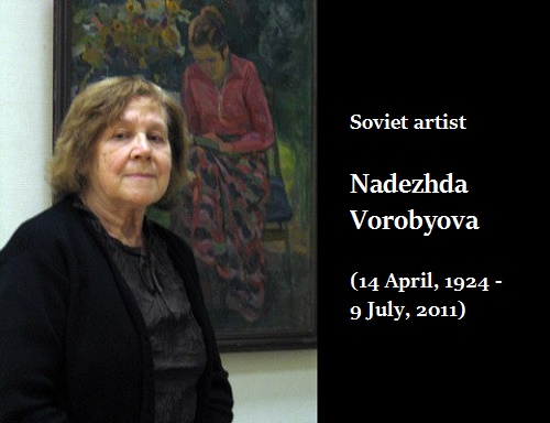Soviet artist Nadezhda Vorobyova (14 April, 1924 - 9 July, 2011)