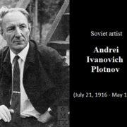 Soviet artist Andrei Ivanovich Plotnov (July 21, 1916 - May 13, 1997)