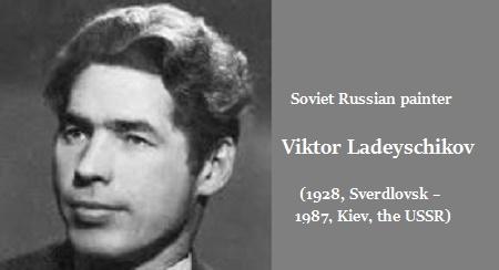 Soviet Russian painter Viktor Ladeyschikov (1928-1987)