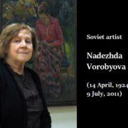 Soviet artist Nadezhda Vorobyova (14 April, 1924 - 9 July, 2011)